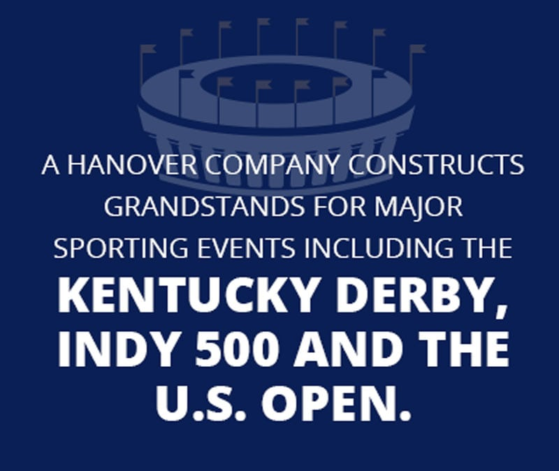 A Hanover company constructs grandstands for major sporting events including the Kentucky Derby, Indy 500 and the U.S. Open.